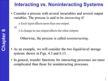 1 Interacting vs. Noninteracting Systems Chapter 6 Consider a process with several invariables and several output variables. The process is said to be.