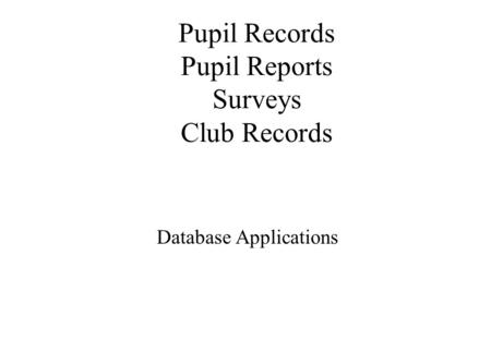 Pupil Records Pupil Reports Surveys Club Records Database Applications.