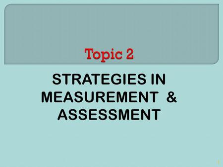 STRATEGIES IN MEASUREMENT & ASSESSMENT 1.  Assessment is defined as any systematic procedure for collecting information that can be used to make inferences.