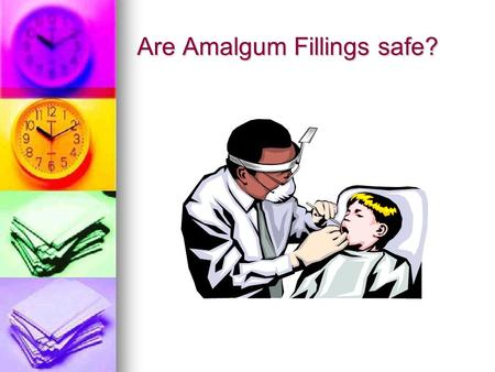 Are Amalgum Fillings safe?. Are Amalgum fillings safe? What are amalgum fillings? What are amalgum fillings? Refute common misconceptions. Refute common.