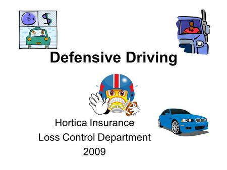 Defensive Driving Hortica Insurance Loss Control Department 2009.