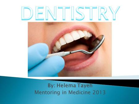 By: Helema Tayeh Mentoring in Medicine 2013. I was four years old the first time I visited the dentist and I was told I had five cavities. My mom and.