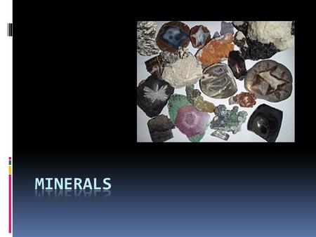 What are Minerals?  Solid materials of Earth's crust  Can be made of 1 element or chemical compounds (2 or more elements chemically combined)  No 2.