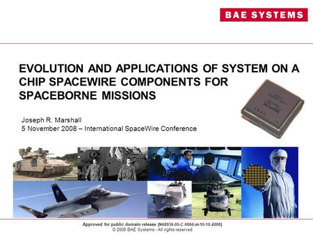 Approved for public domain release ( N68936-05-C-0066 on 10-10-2008 ) © 2008 BAE Systems - All rights reserved EVOLUTION AND APPLICATIONS OF SYSTEM ON.