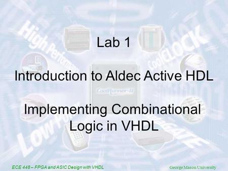 ECE 448 – FPGA and ASIC Design with VHDL George Mason University Lab 1 Introduction to Aldec Active HDL Implementing Combinational Logic in VHDL.