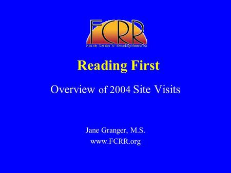 Reading First Overview of 2004 Site Visits Jane Granger, M.S. www.FCRR.org.