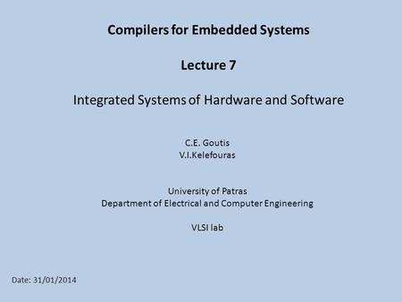 C.E. Goutis V.I.Kelefouras University of Patras Department of Electrical and Computer Engineering VLSI lab Date: 31/01/2014 Compilers for Embedded Systems.