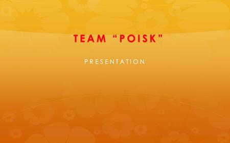 "TEAM ""POISK"" TEAM ""POISK"" PRESENTATION. TEAM ""POISK"" TEAM ""POISK"" V.G OKH - THE MEMBER OF THE R USSIAN A CADEMY OF N ATURAL S CIENCES, THE AUTHOR OF THE."