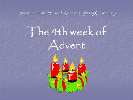 Sacred Heart School Advent Lighting Ceremony The 4th week of Advent.