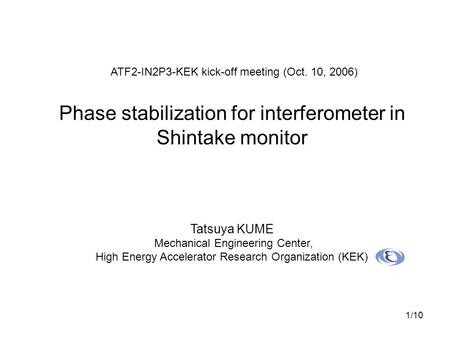 1/10 Tatsuya KUME Mechanical Engineering Center, High Energy Accelerator Research Organization (KEK) ATF2-IN2P3-KEK kick-off meeting (Oct. 10, 2006) Phase.