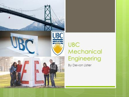 UBC Mechanical Engineering By Devon Lister. Requirements  You much graduate high school with an average of 80% or higher, after some research I found.
