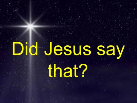 Did Jesus say that?. What moves you to worship? After Jesus was born in Bethlehem in Judea, during the time of King Herod, Magi from the east came to.