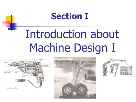 1 Introduction about Machine Design I Section I. 2 What is the meaning of design? Classifications of design Mechanical engineering design? Phases of design.