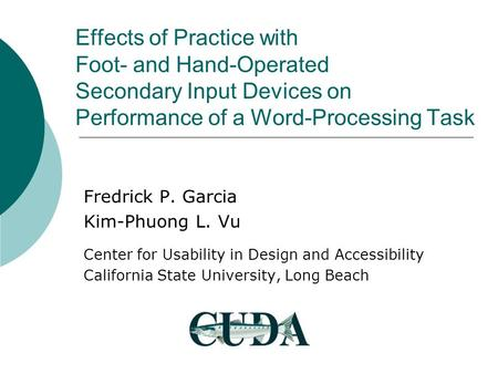 Effects of Practice with Foot- and Hand-Operated Secondary Input Devices on Performance of a Word-Processing Task Fredrick P. Garcia Kim-Phuong L. Vu Center.