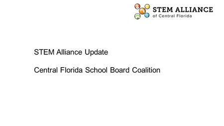 STEM Alliance Update Central Florida School Board Coalition.
