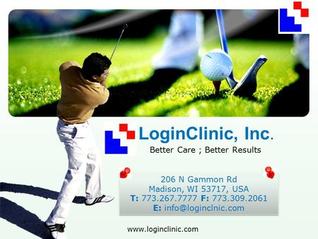 LOGO  LoginClinic, Inc. Better Care ; Better Results 206 N Gammon Rd Madison, WI 53717, USA T: 773.267.7777 F: 773.309.2061 E:
