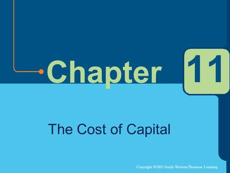Copyright ©2003 South-Western/Thomson Learning Chapter 11 The Cost of Capital.