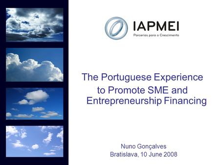 Nuno Gonçalves Bratislava, 10 June 2008 The Portuguese Experience to Promote SME and Entrepreneurship Financing.