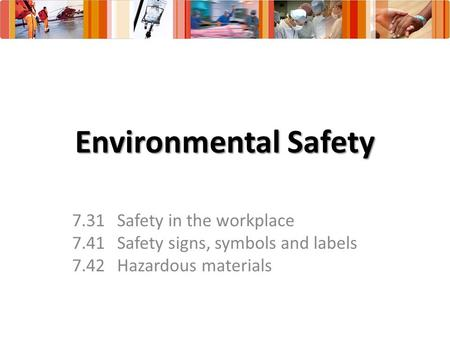 Environmental Safety 7.31Safety in the workplace 7.41Safety signs, symbols and labels 7.42Hazardous materials.