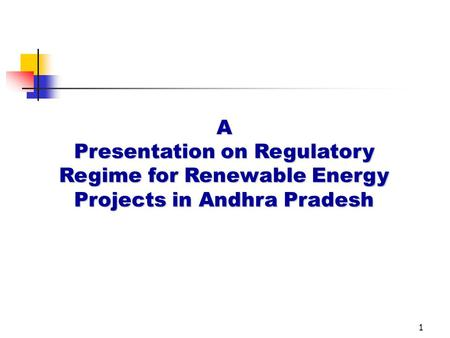 1 A Presentation on Regulatory Regime for Renewable Energy Projects in Andhra Pradesh.