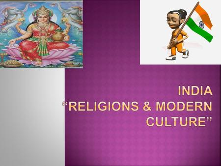  The religions of Hinduism and Buddhism both originated in India  Today, about 80% of Indians are Hindu  Buddhism has practically disappeared in the.