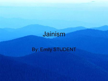 Jainism By: Emily STUDENT. Number of Adherents About 5 million followers today www.altreligion.about.com.