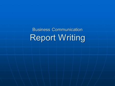 Business Communication Report Writing. Agenda Types of Reports How to Write Reports Computer Reports Anatomy of a Report Sales Proposals Future of Reports.