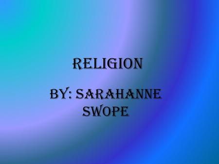 Religion By: Sarahanne Swope. Hinduism The most major religion in the world. Unlike any other religion in the world. Always been inclusive then exclusive.