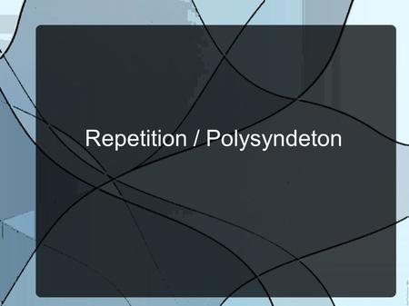Repetition / Polysyndeton. Definition Repetition (rep-i-tish-uhn) - a technique in which a sound, word, phrase, or line is repeated for effect or emphasis.