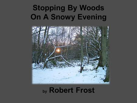 Stopping By Woods On A Snowy Evening by Robert Frost.