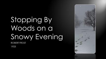 Stopping By Woods on a Snowy Evening ROBERT FROST 1923.
