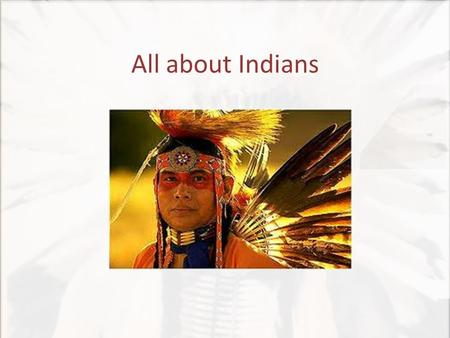 All about Indians. introduction Indians were the first inhabitants of Latin America. The reason they are called Indians, mainly because when Christopher.