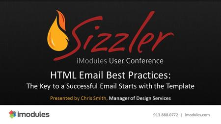 913.888.0772 | imodules.com HTML Email Best Practices: The Key to a Successful Email Starts with the Template Presented by Chris Smith, Manager of Design.