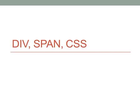 DIV, SPAN, CSS. DIV The tag defines a division or a section in an HTML document. The tag is used to group block-elements to format them with CSS. Tip: