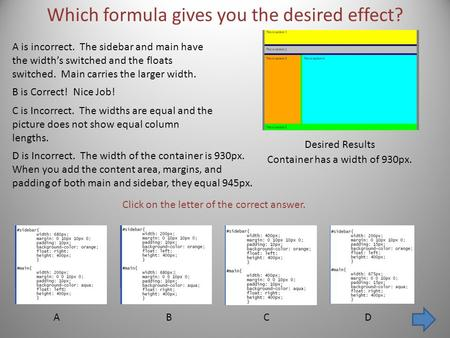 Which formula gives you the desired effect? Desired Results ABCD Click on the letter of the correct answer. A is incorrect. The sidebar and main have the.
