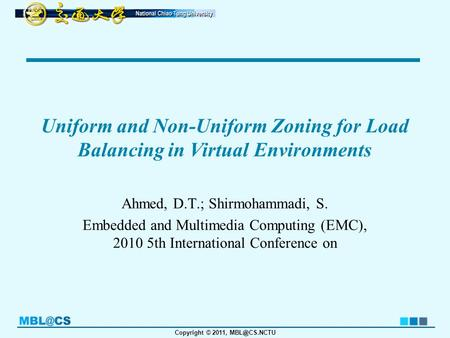 Copyright © 2011, Uniform and Non-Uniform Zoning for Load Balancing in Virtual Environments Ahmed, D.T.; Shirmohammadi, S. Embedded and Multimedia.