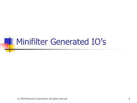 © 2004 Microsoft Corporation. All rights reserved. 1 Minifilter Generated IO's.