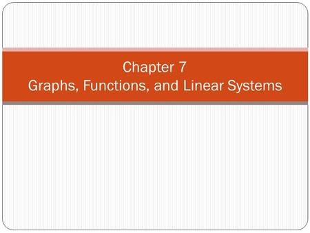 Chapter 7 Graphs, Functions, and Linear Systems. 7.1 Graphing and Functions.