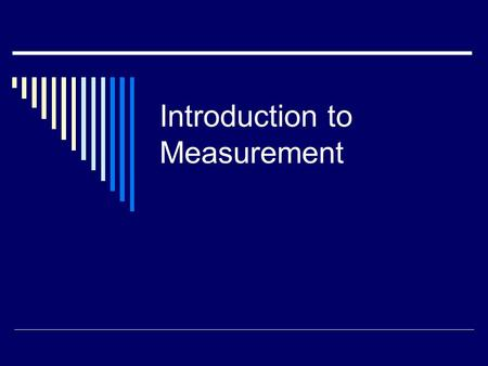 "Introduction to Measurement. According to Lord Kelvin ""When you can measure what you are speaking about and express it in numbers, you know something."