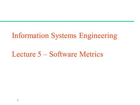 CSc 461/561 Information Systems Engineering Lecture 5 – Software Metrics.