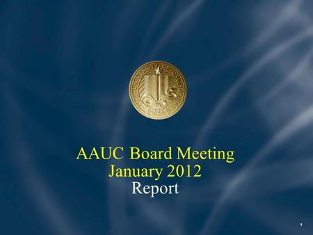 1 AAUC Board Meeting January 2012 Report. Overview Philanthropy at UC Legislative Advocacy Financial Stability and Predictability 2.