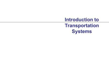 Introduction to Transportation Systems. PART I: CONTEXT, CONCEPTS AND CHARACTERIZATIO N.