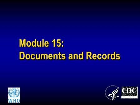 Module 15: Documents and Records. Lab workersHealth workersCounselors 2 The Lab Quality System Process Control Quality Control & Specimen Management Purchasing.
