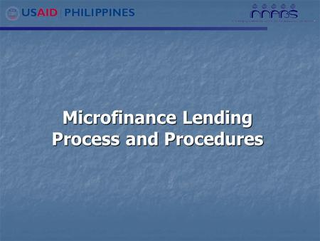 Microfinance Lending Process and Procedures. 2 Microfinance Loan Flow Chart 1) Client Orientation and Application 2) Credit and Background Investigation.