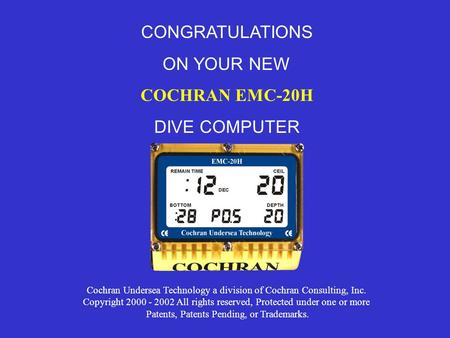 CONGRATULATIONS ON YOUR NEW COCHRAN EMC-20H DIVE COMPUTER Cochran Undersea Technology a division of Cochran Consulting, Inc. Copyright 2000 - 2002 All.