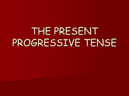 THE PRESENT PROGRESSIVE TENSE. CONTEXTUAL USE Daniel: Can you open the door? Daniel: Can you open the door? Clark: Sorry, I'm having a shave right now.