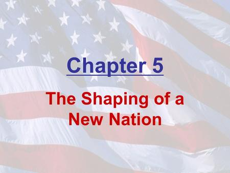 Chapter 5 The Shaping of a New Nation. The Articles of Confederation.