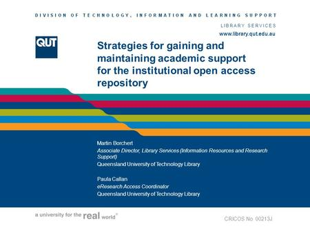 Www.library.qut.edu.au LIBRARY SERVICES www.library.qut.edu.au Strategies for gaining and maintaining academic support for the institutional open access.