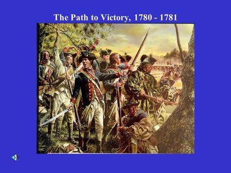 The Path to Victory, 1780 - 1781. Seeking Loyalist support, the British armies invaded the Southern Colonies- but ultimately lost the war there. What.