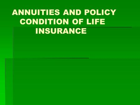 ANNUITIES AND POLICY CONDITION OF LIFE INSURANCE.